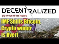 Decentralized TV: IMF Shills Bitcoin // Cryptowinter is Over // Top 5 Altcoins