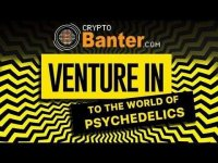 CNBC Crypto Trader: VENTURE IN- TO THE WORLD OF PSYCHEDELICS!