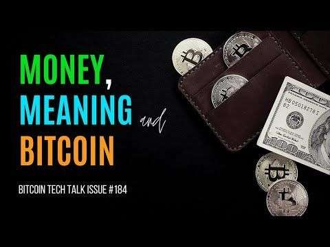 Off Chain with Jimmy Song: Money, Meaning and Bitcoin. Bitcoin Tech Talk Issue #184