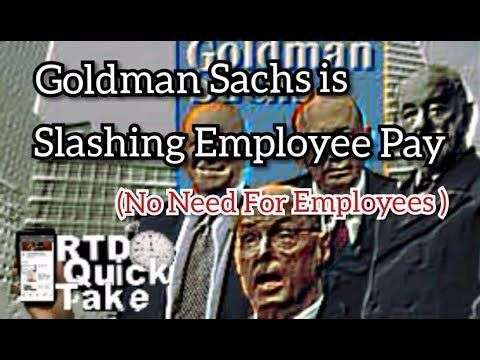 Rethinking The Dollar: Goldman Sachs is Slashing Employee Pay (No Need For Employees) RTD Quick Take