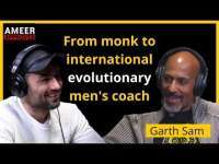Ameer Rosic: From monk to international evolutionary men's coach - Garth Sam
