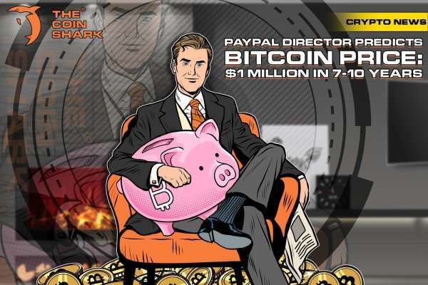 The Coin Shark: PayPal Director Predicts Bitcoin Price: $1 Million in 7-10 Years