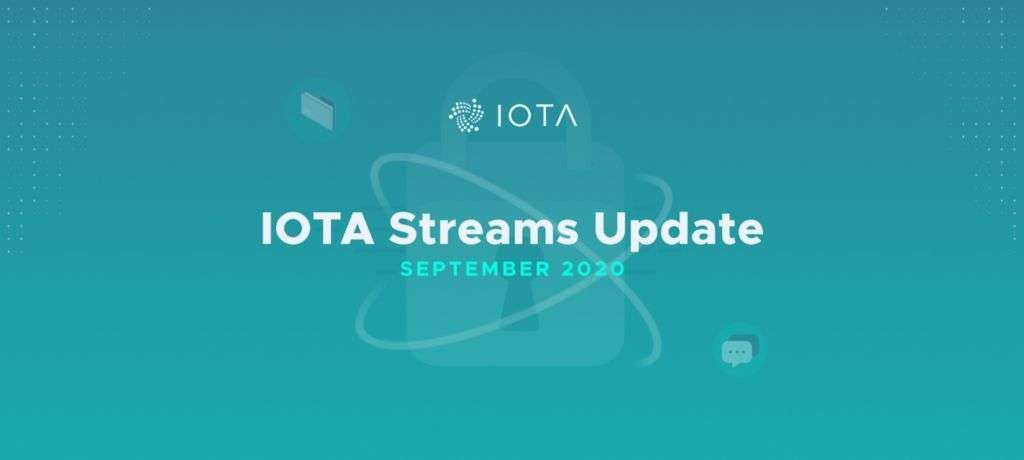 IOTA: IOTA Streams Update — September, 2020