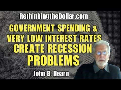Rethinking The Dollar: Government Spending & Very Low Interest Rates Create Recession Problems w/ John B. Hearn