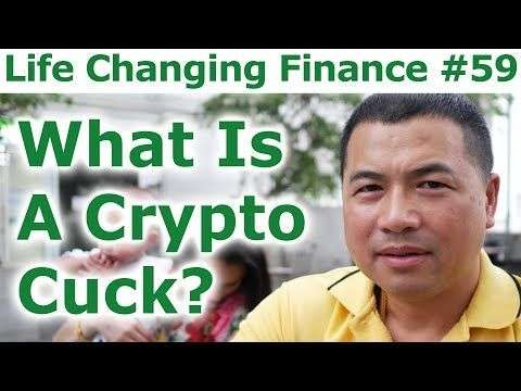 Cryptocurrency Market: Life Changing Finance #59 - What Is A Crypto Cuck? - By Tai Zen