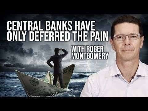Nugget: Fund Manager Roger Montgomery - Central Banks Have Only Deferred The Pain