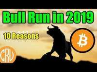 CryptosRUs: Bitcoin Bull Run in 2019:  10 Reasons Why It's Coming | Bitcoin and Cryptocurrency News