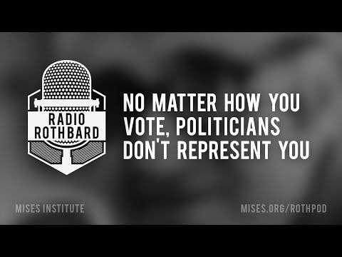 misesmedia: No Matter How You Vote, Politicians Don't Represent You